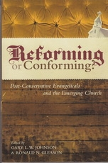 Reforming or Conforming? - Post-Conservative Evangelicals and the Emerging Churc