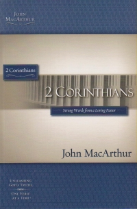 2 Corinthians - Strong Words from a Loving Pastor - MacArthur Study Guide