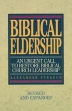 Biblical Eldership - An Urgent Call to Restore Biblical Church Leadership