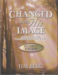 Changed into His Image - God's Plan for Transforming Your Life - Student Edition