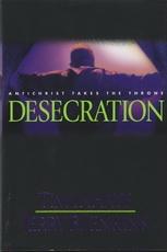 Desecration: Antichrist Takes the Throne - Left Behind Series - Book 9