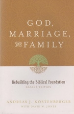 God, Marriage, and Family - Rebuilding the Biblical Foundation