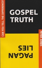 Gospel Truth Pagan Lies - Can You See Tell the Difference
