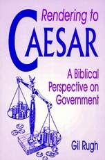 Rendering To Caesar: A Biblical Perspective on Government