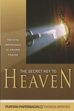 The Secret Key to Heaven - The Vital Importance of Private Prayer