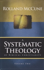 A Systematic Theology of Biblical Christianity - Volume 3