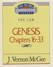 Genesis, Chapters 16 - 33 - The Law - Thru the Bible Commentary Series