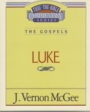 Luke - The Gospels - Thru the Bible Commentary Series