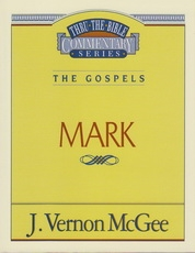 Mark - The Gospels - Thru the Bible Commentary Series