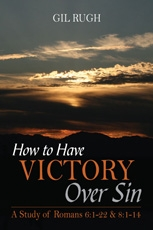 How to Have Victory Over Sin: A Study of Romans 6:1-22 & 8:1-14