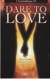 Dare To Love - 1 Corinthians 13