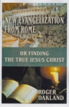 The New Evangelization From Rome or Finding the True Jesus Christ