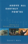 Above All Earthly Powers - Christ in a Post-Modern World
