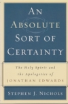 An Absolute Sort of Certainty: The Holy Spirit and the Apologetics of Jonathan E