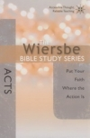 Acts - Put Your Faith Where the Action Is -The Wiersbe Bible Study Series