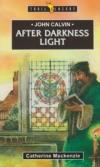 After Darkness Light - John Calvin