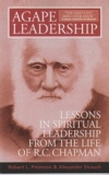 Agape Leadership - Lessons in Spiritual Leadership From the Life of R.C. Chapman