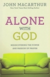 Alone With God - Rediscovering the Power and Passion of Prayer