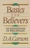 Basics for Believers - An Exposition of Philippians