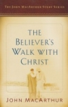 The Believer's Walk With Christ - The John MacArthur Study Series
