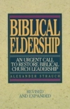Biblical Eldership - An Urgent Call to Restore Biblical Church Leadership