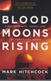 Blood Moons Rising - Bible Prophecy, Israel, and the Four Blood Moons