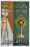 The Catholic Mary and Her Eucharistic Christ