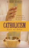 Catholicism, East of Eden - Insights into Catholicism for the 21st Century