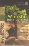Colossians - Become the Whole Person God Intends You to Be - The Wiersbe Bible S