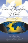 The Coming Kingdom of God: Is It Already Here, Not Yet Completed or Future?