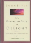 The Dangerous Duty of Delight - The Glorified God and the Satisfied Soul