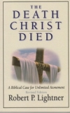 The Death Christ Died - A Biblical Case for Unlimited Atonement