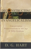 Deconstructing Evangelicalism: Conservative Protestantism in the Age of Billy Gr