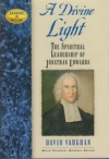A Divine Light - The Spiritual Leadership of Jonathan Edwards