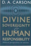 Divine Sovereignty and Human Responsibility - Biblical Perspectives in Tension