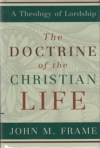 The Doctrine of the Christian Life - A Theology of Lordship