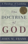 The Doctrine of God - A Theology of Lordship - Volume 2