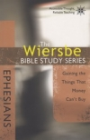 Ephesians - Gaining the Things That Money Can't Buy - The Wiersbe Bible Study Se