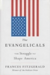 The Evangelicals - The Struggle to Shape America