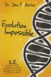 Evolution Impossible - 12 Reasons Why Evolution Cannot Explain the Origin of LIf