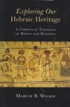 Exploring Our Hebraic Heritage - A Christian Theology of Roots and Renewal