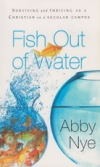 Fish Out of Water - Surviving and Thriving as a Christian on a Secular Campus