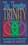 The Forgotten Trinity - Recovering the Heart of Christian Belief