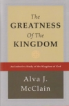 The Greatness of the Kingdom - An Inductive Study of the Kingdom of God