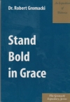 Stand Bold in Grace - An Exposition of Hebrews - The Gromacki Expository Series