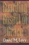Guarding the Gospel of Grace - Contending for the Faith in the Face of Compromis