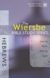Hebrews - Live by Faith, Not by Sight - The Wiersbe Bible Study Series