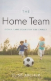 The Home Team - God's Game Plan for the Family
