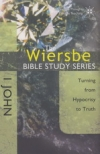 1 John - Turning from Hypocrisy to Truth - The Wiersbe Bible Study Series