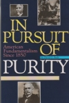 In Pursuit of Purity - American Fundamentalism Since 1850